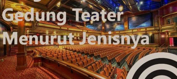 Pengertian Gedung Teater Menurut Jenisnya