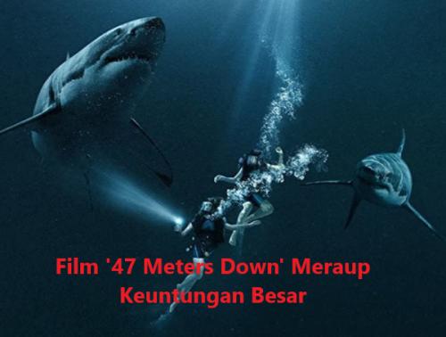 Film '47 Meters Down' Meraup Keuntungan Besar