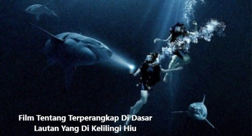 Film Tentang Terperangkap Di Dasar Lautan Yang Di Kelilingi Hiu