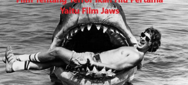 Film Tentang Terror Ikan Hiu Pertama Yaitu Film Jaws